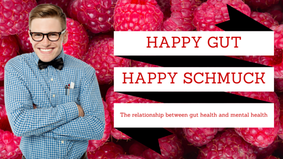 Happy Gut, Happy Schmuck- The Relationship Between Gut Health and Mental Health