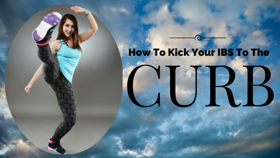 How to Kick Your IBS to the Curb