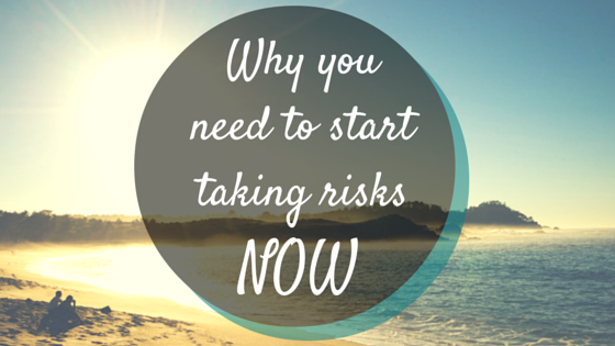 Why You NEED to Start Taking Risks NOW