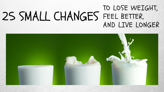 25 Small Changes to Lose Weight, Feel Better, and Live Longer