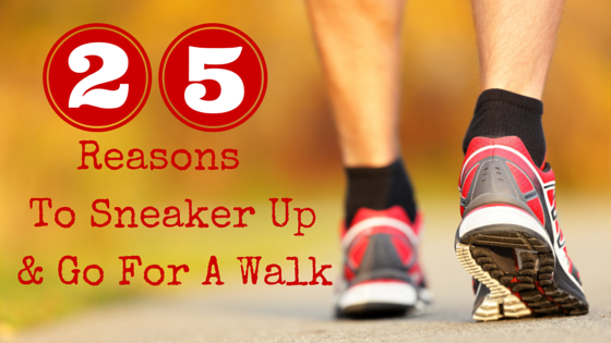 25 Reasons to Sneaker-Up and Go for a Walk