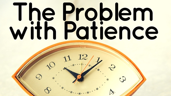 the problem with patience