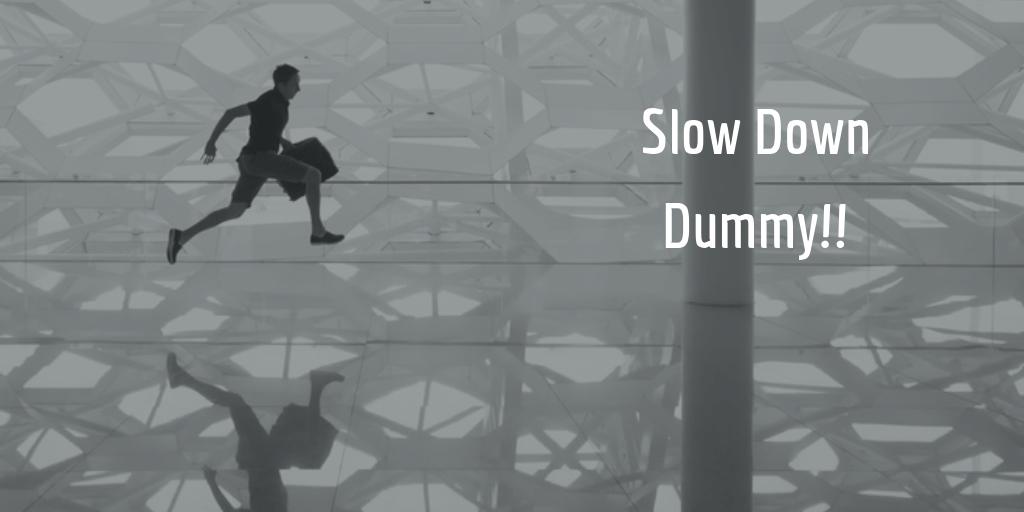 Slow Down Dummy!