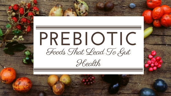 Eat Prebiotic Foods to Keep Your Gut Healthy