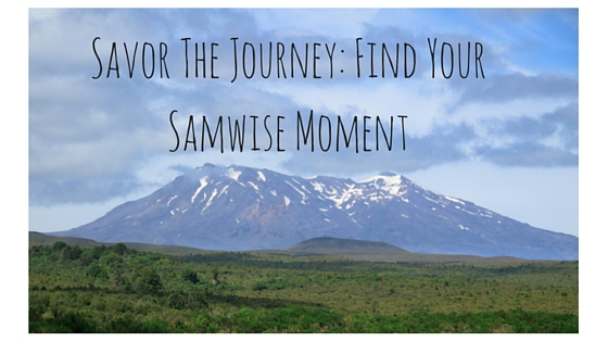 Savor the Journey: Find Your Samwise Moment