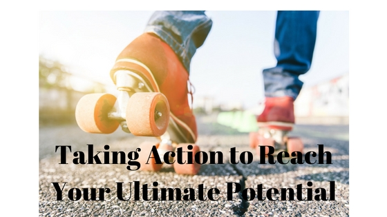 Taking Action to Reach Your Ultimate Potential