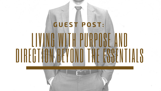 Guest Post: Living With Purpose and Direction Beyond the Essentials